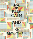 KEEP CALM AND BE BIO-CHEM - Personalised Poster large