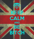 KEEP CALM AND BE BITCH - Personalised Poster large