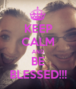 KEEP CALM AND BE BLESSED!!! - Personalised Poster large