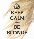KEEP CALM AND BE BLONDE - Personalised Poster large