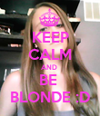 KEEP CALM AND  BE  BLONDE :D - Personalised Poster large