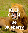 KEEP CALM AND Be Blueberry - Personalised Poster large