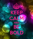 KEEP CALM AND BE BOLD - Personalised Poster large