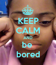 KEEP CALM AND be  bored - Personalised Poster large