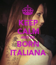 KEEP CALM AND BE BORN ITALIANA - Personalised Poster large