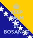 KEEP CALM AND BE BOSANAC - Personalised Poster large