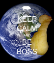 KEEP CALM AND BE BOSS - Personalised Poster large