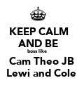 KEEP CALM AND BE boss like     Cam Theo JB   Lewi and Cole - Personalised Poster large