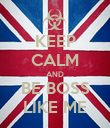 KEEP CALM AND BE BOSS LIKE ME - Personalised Poster large