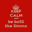KEEP CALM AND be boSS like Simmo - Personalised Poster large
