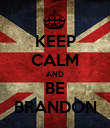 KEEP CALM AND BE BRANDON - Personalised Poster large