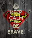 KEEP CALM AND BE BRAVE! - Personalised Poster large