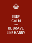 KEEP CALM AND BE BRAVE LIKE HARRY - Personalised Poster large