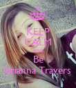 KEEP CALM AND Be Brianna Travers - Personalised Poster large