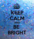 KEEP CALM AND BE  BRIGHT - Personalised Poster large