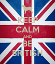 KEEP CALM AND BE BRITISH - Personalised Poster large