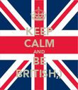 KEEP CALM AND BE BRITISH;) - Personalised Poster large