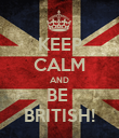 KEEP CALM AND BE  BRITISH! - Personalised Poster large