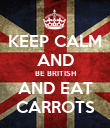KEEP CALM AND BE BRITISH AND EAT CARROTS - Personalised Poster small