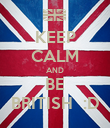 KEEP CALM AND BE BRITISH  :D - Personalised Poster large