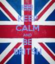 KEEP CALM AND BE BRITSH - Personalised Poster large