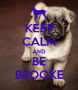 KEEP CALM AND BE BROOKE - Personalised Poster large