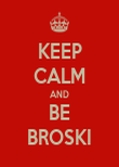 KEEP CALM AND BE BROSKI - Personalised Poster large