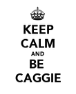 KEEP CALM AND BE  CAGGIE - Personalised Poster large