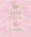 KEEP CALM AND Be Camille - Personalised Poster large