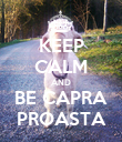 KEEP CALM AND BE CAPRA PROASTA - Personalised Poster large