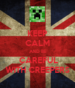 KEEP CALM AND BE  CAREFUL WITH CREEPERS - Personalised Poster large