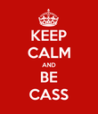 KEEP CALM AND BE CASS - Personalised Poster large