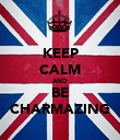 KEEP CALM AND BE CHARMAZING - Personalised Poster large