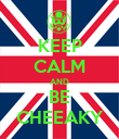 KEEP CALM AND BE CHEEAKY - Personalised Poster large