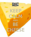 KEEP CALM AND BE CHEESE - Personalised Poster small
