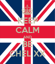 KEEP CALM AND BE CHEL XX - Personalised Poster large