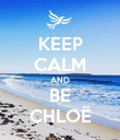 KEEP CALM AND BE CHLOË - Personalised Poster large