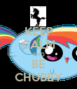 KEEP CALM AND BE CHUBBY - Personalised Poster large
