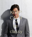 KEEP CALM AND be  classy - Personalised Poster large