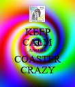 KEEP CALM AND BE COASTER CRAZY - Personalised Poster large