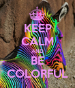 KEEP CALM AND BE COLORFUL - Personalised Poster large