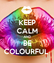 KEEP CALM AND BE COLOURFUL  - Personalised Poster large