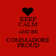 KEEP CALM AND BE COMMADORE PROUD - Personalised Poster large