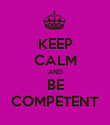 KEEP CALM AND BE COMPETENT - Personalised Poster large