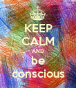 KEEP CALM AND be conscious - Personalised Poster large
