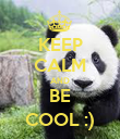 KEEP CALM AND BE COOL :) - Personalised Poster large