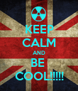 KEEP CALM AND BE  COOL!!!!! - Personalised Poster large