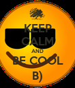 KEEP CALM AND BE COOL B) - Personalised Poster large