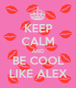 KEEP CALM AND BE COOL LIKE ALEX - Personalised Poster large