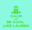 KEEP CALM AND BE COOL  LIKE LAUREN - Personalised Poster large